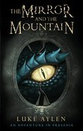The Mirror and the Mountain (#01 in An Adventure In Presadia Series) Paperback