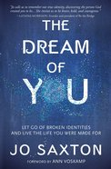 Dream of You: Let Go of Broken Identities and Live the Life You Were Made For Paperback