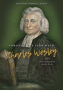 Through the Year With Charles Wesley: 365 Daily Readings From Charles Wesley Hardback