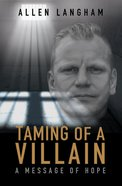 Taming of a Villain: A Message of Hope Paperback