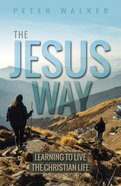 The Jesus Way: Learning to Live the Christian Life Paperback