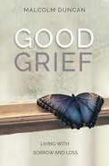 Good Grief: Living With Sorrow and Loss Paperback