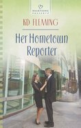 Her Hometown Reporter (#1144 in Heartsong Series) eBook