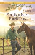 Finally a Hero (The Rancher's Daughters) (Love Inspired Series) eBook