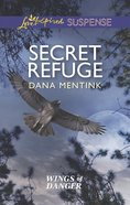 Secret Refuge (Wings of Danger) (Love Inspired Suspense Series) eBook