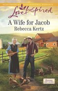 A Wife For Jacob (Lancaster County Weddings) (Love Inspired Series) eBook