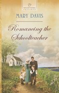 Romancing the Schoolteacher (#1134 in Heartsong Series) eBook