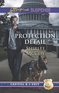 Protection Detail (Capitol K-9 Unit) (Love Inspired Suspense Series)