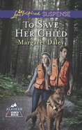 To Save Her Child (Alaskan Search Rescue) (Love Inspired Suspense Series) eBook