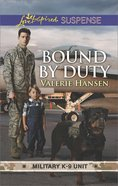 Bound By Duty (Military K-9 Unit) (Love Inspired Suspense Series) Mass Market