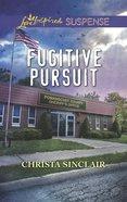 Fugitive Pursuit (Love Inspired Suspense Series) Mass Market
