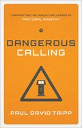 Dangerous Calling: Confronting the Unique Challenges of Pastoral Ministry eBook