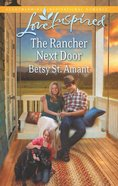 The Rancher Next Door (Love Inspired Series) eBook