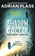 Past Awaits, The: Further Exploits of the Shadow Doctor (#02 in Shadow Doctor Series) eBook