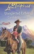 Unexpected Father (Hearts of Hartley Creek) (Love Inspired Series) eBook