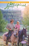 Redeeming the Rancher (Serendipity Sweethearts) (Love Inspired Series) eBook