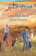 Lone Star Hero (Love Inspired Series) eBook