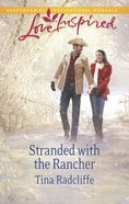 Stranded With the Rancher (Love Inspired Series) eBook