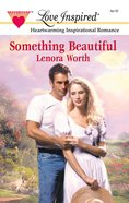 Something Beautiful (In the Garden #02) (Love Inspired Series) eBook