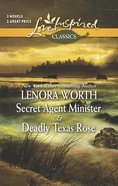 Secret Agent Minister/Deadly Texas Rose (Love Inspired Classic 2 Books In 1 Series) eBook