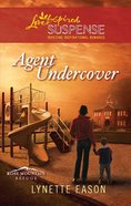 Agent Undercover (Rose Mountain Refuge) (Love Inspired Suspense Series)