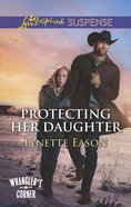 Protecting Her Daughter (Wrangler's Corner) (Love Inspired Suspense Series) eBook
