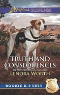 Truth and Consequences (Rookie K-9 Unit) (Love Inspired Suspense Series) eBook