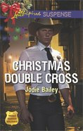 Christmas Double Cross (Texas Ranger Holidays) (Love Inspired Suspense Series) eBook