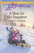 A Mom For His Daughter (Love Inspired Series) eBook