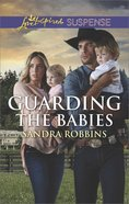 Guarding the Babies (The Baby Protectors) (Love Inspired Suspense Series) eBook