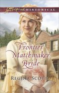 Frontier Matchmaker Bride (Frontier Bachelors) (Love Inspired Series Historical) eBook