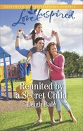 Reunited By a Secret Child (Love Inspired Series) eBook