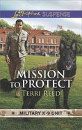 Mission to Protect (Military K-9 Unit) (Love Inspired Suspense Series) eBook