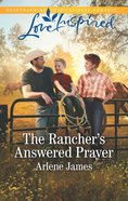 The Rancher's Answered Prayer (Three Brothers Ranch) (Love Inspired Series) eBook