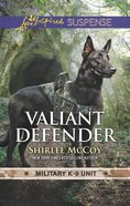 Valiant Defender (Military K-9 Unit #08) (Love Inspired Suspense Series) eBook