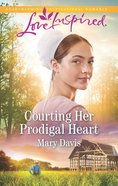 Courting Her Prodigal Heart (Prodigals Daughters) (Love Inspired Series) eBook