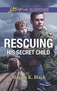 Rescuing His Secret Child (True North Heroes) (Love Inspired Suspense Series) eBook