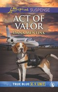 Act of Valor (True Blue K-9 Unit) (Love Inspired Suspense Series) eBook