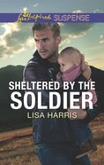 Sheltered By the Soldier (Love Inspired Suspense Series) eBook