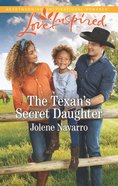The Texan's Secret Daughter (Cowboys of Diamondback Ranch) (Love Inspired Series) eBook