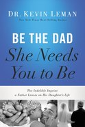 Be the Dad She Needs You to Be (Unabridged, 8 Cds) CD