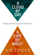 A Cloud By Day, a Fire By Night (New Tozer Collection Series)