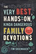 The Very Best, Hands-On, Kinda Dangerous Family Devotions eBook