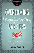 Overcoming Grandparenting Barriers (Grandparenting Matters) eBook