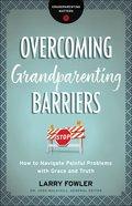 Overcoming Grandparenting Barriers (Grandparenting Matters) eBook