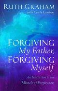 Forgiving My Father, Forgiving Myself eBook