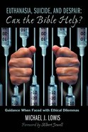 Euthanasia, Suicide, and Despair: Can the Bible Help? eBook