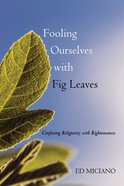 Fooling Ourselves With Fig Leaves eBook