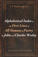 Alphabetical Index to the First Lines of All Stanzas of Poetry By John and Charles Wesley eBook