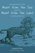 The Identities of the Beast From the Sea and the Beast From the Land in Revelation 13 eBook